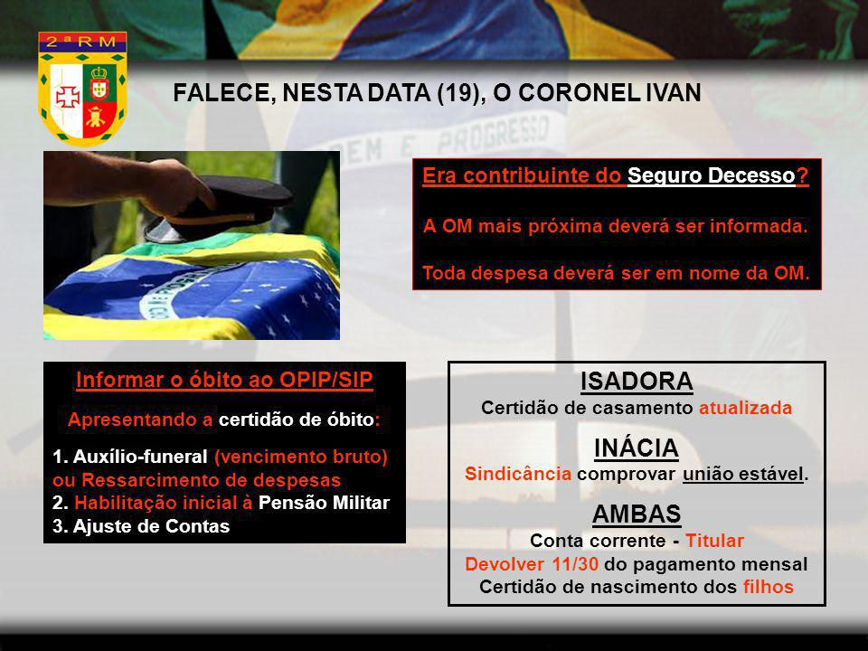FALECE, NESTA DATA (19), O CORONEL IVAN ISADORA INÁCIA AMBAS