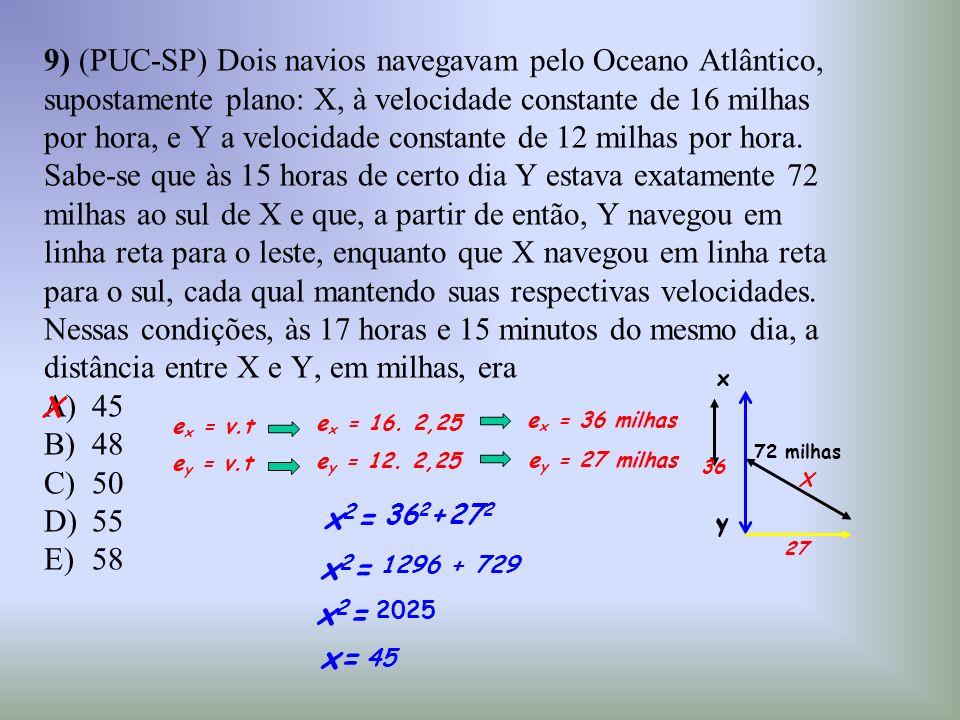 9) (PUC-SP) Dois navios navegavam pelo Oceano Atlântico,