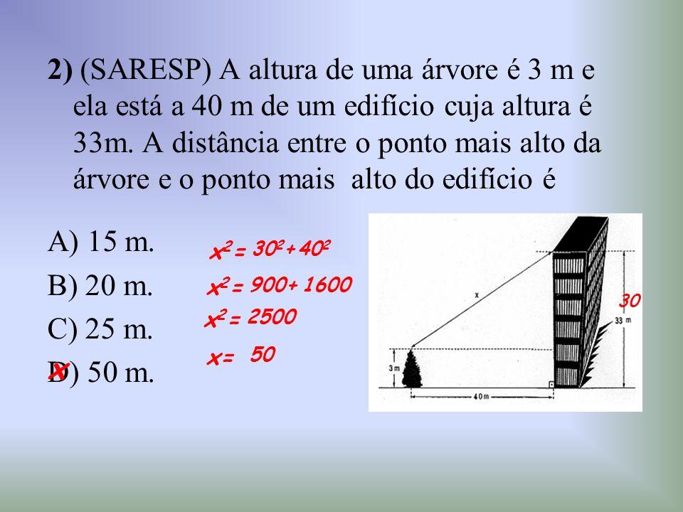 2) (SARESP) A altura de uma árvore é 3 m e ela está a 40 m de um edifício cuja altura é 33m. A distância entre o ponto mais alto da árvore e o ponto mais alto do edifício é