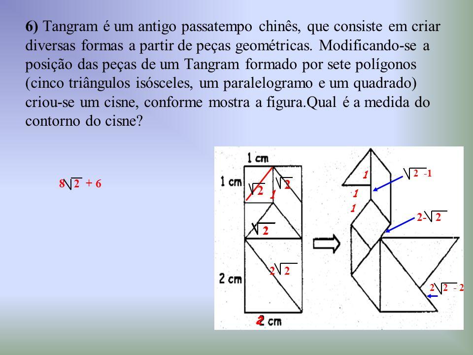 6) Tangram é um antigo passatempo chinês, que consiste em criar