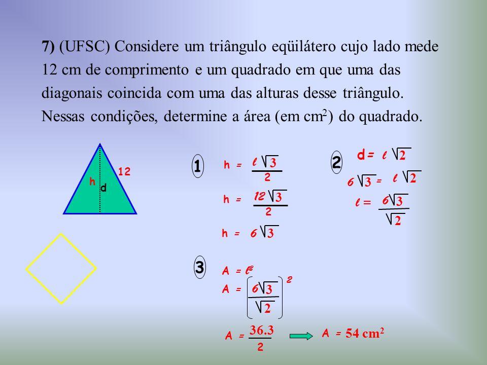 7) (UFSC) Considere um triângulo eqüilátero cujo lado mede