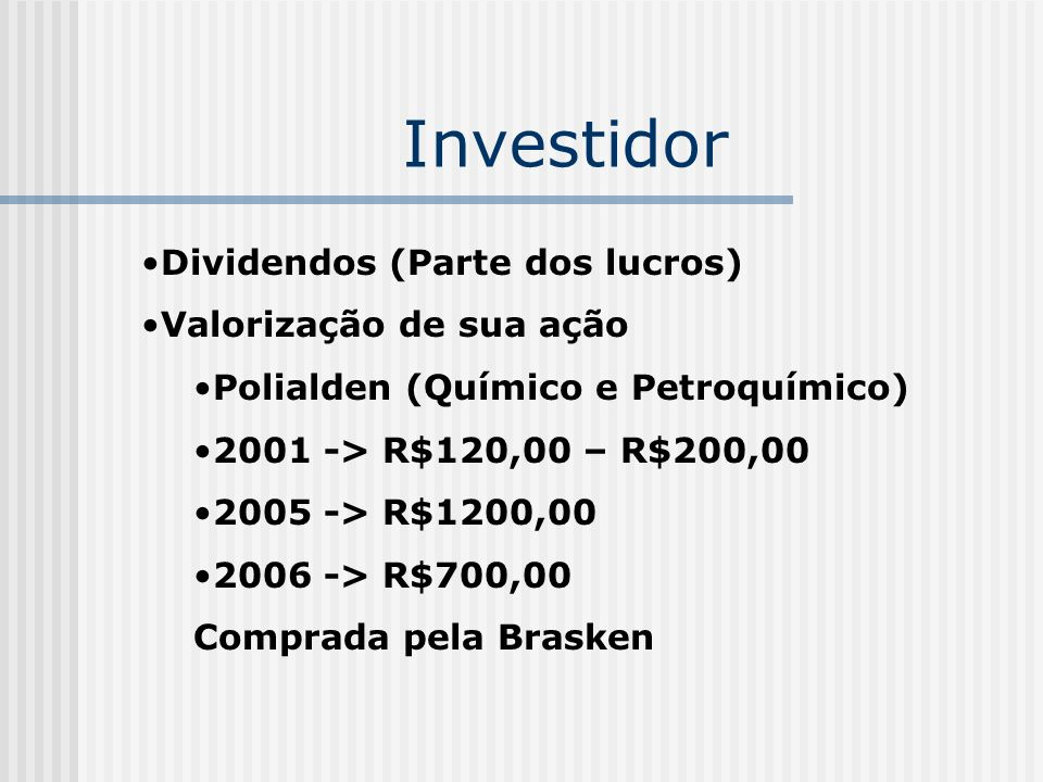 Investidor Dividendos (Parte dos lucros) Valorização de sua ação