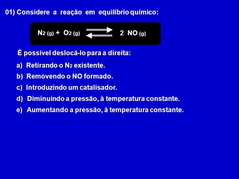 01) Considere a reação em equilíbrio químico: