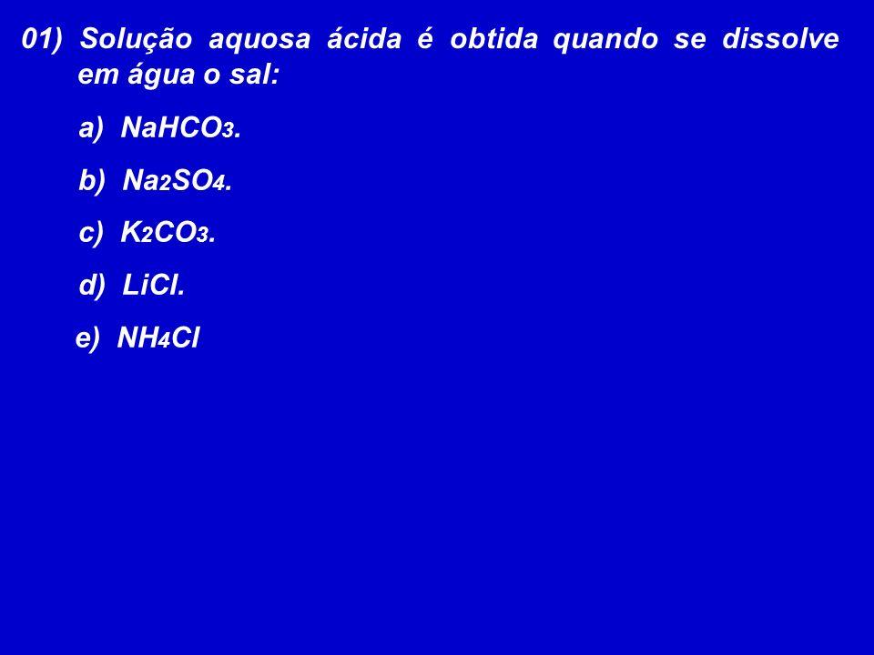 01) Solução aquosa ácida é obtida quando se dissolve