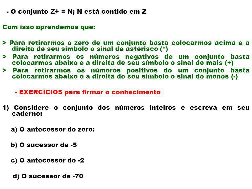 - O conjunto Z+ = N; N está contido em Z Com isso aprendemos que: