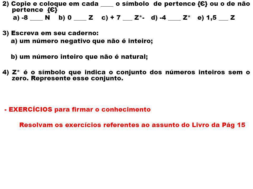 a) -8 ____ N b) 0 ____ Z c) + 7 ___ Z*- d) -4 ____ Z* e) 1,5 ___ Z
