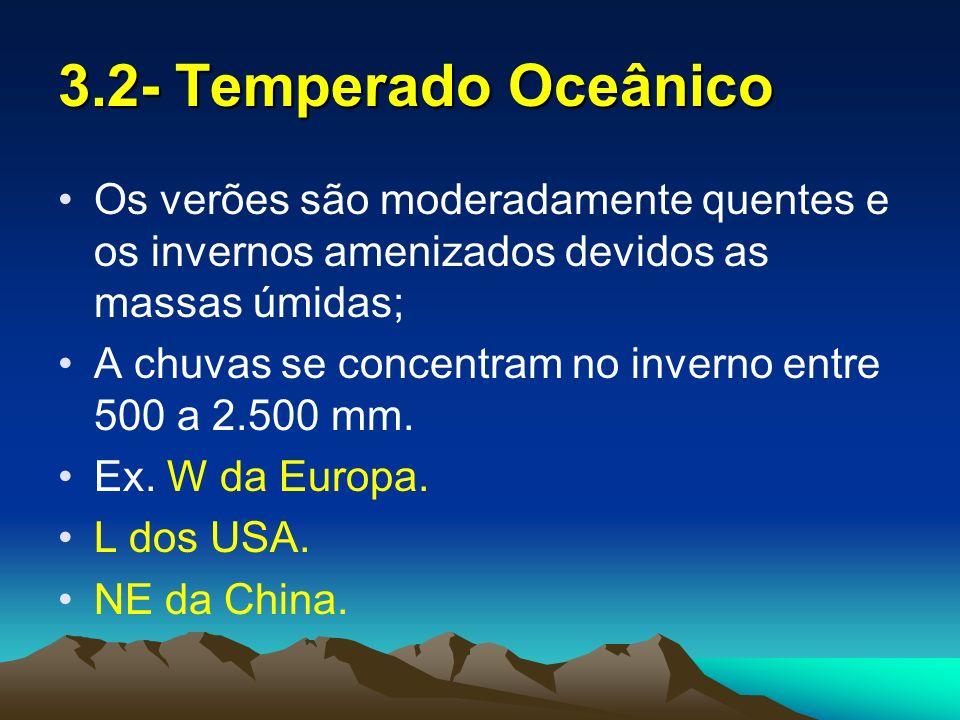 3.2- Temperado Oceânico Os verões são moderadamente quentes e os invernos amenizados devidos as massas úmidas;