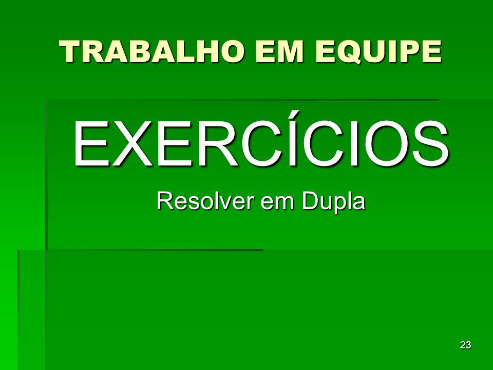 TRABALHO EM EQUIPE EXERCÍCIOS Resolver em Dupla