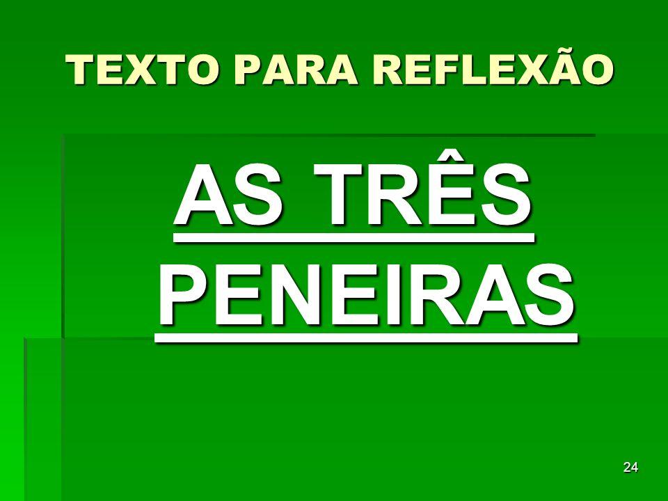 TEXTO PARA REFLEXÃO AS TRÊS PENEIRAS