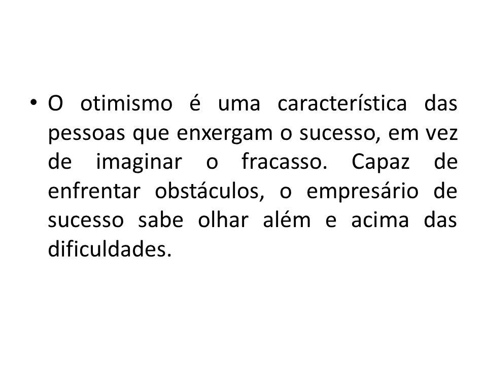 O otimismo é uma característica das pessoas que enxergam o sucesso, em vez de imaginar o fracasso.