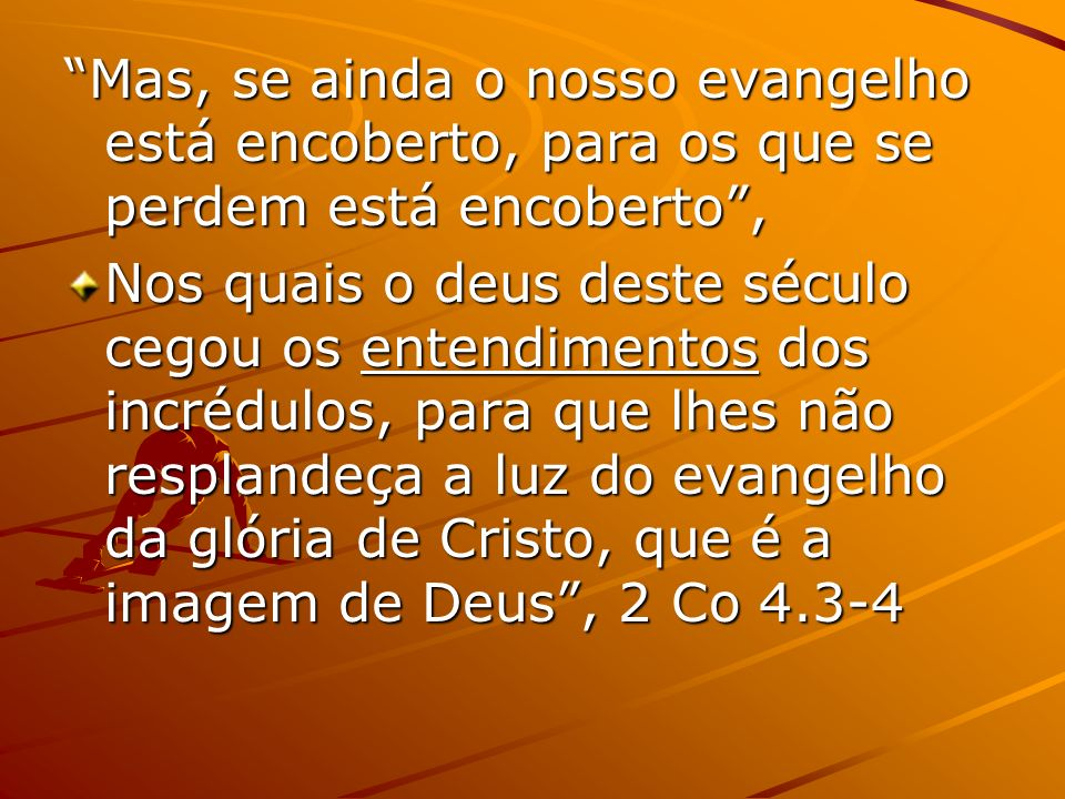 Mas, se ainda o nosso evangelho está encoberto, para os que se perdem está encoberto ,