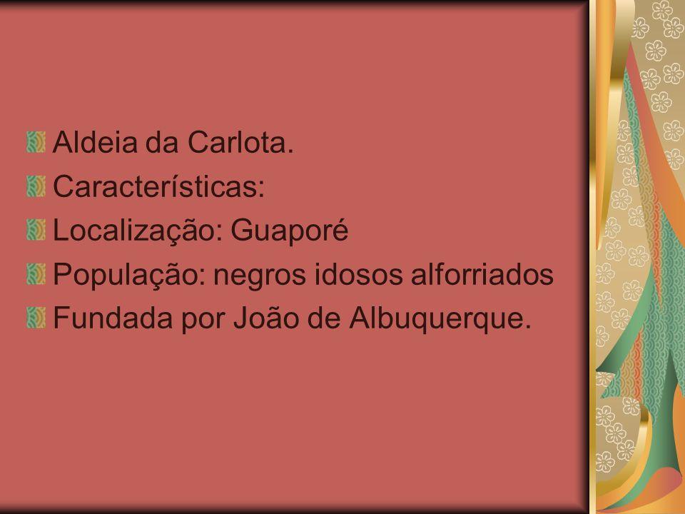 Aldeia da Carlota.Características: Localização: Guaporé.