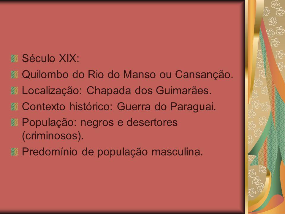 Século XIX: Quilombo do Rio do Manso ou Cansanção. Localização: Chapada dos Guimarães. Contexto histórico: Guerra do Paraguai.