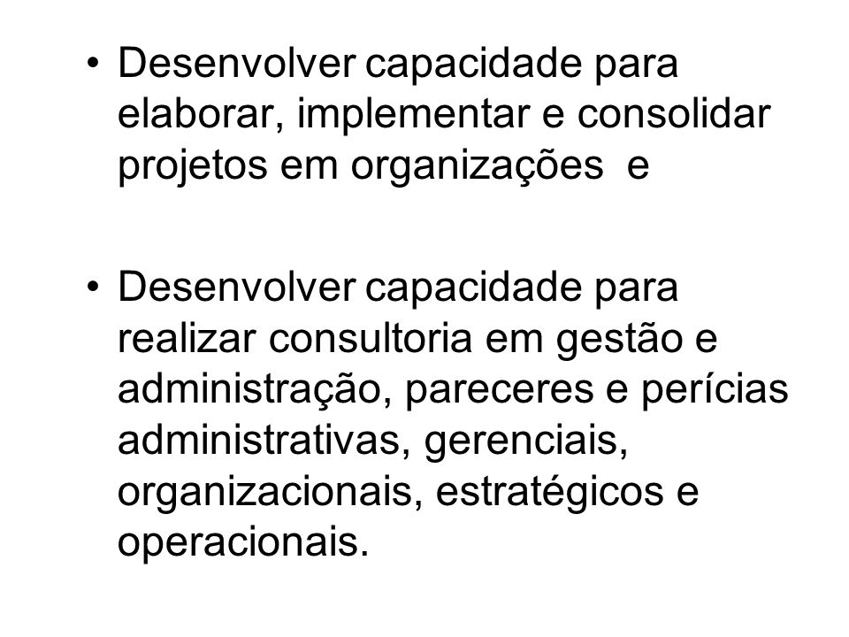 Desenvolver capacidade para elaborar, implementar e consolidar projetos em organizações e