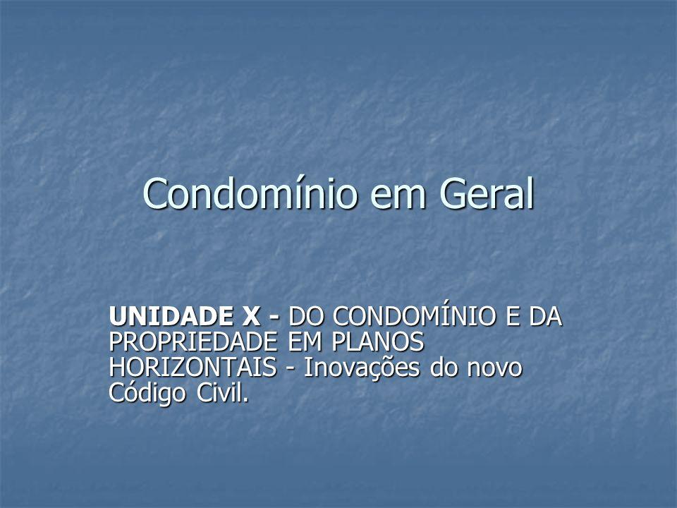 Condomínio em Geral UNIDADE X - DO CONDOMÍNIO E DA PROPRIEDADE EM PLANOS HORIZONTAIS - Inovações do novo Código Civil.