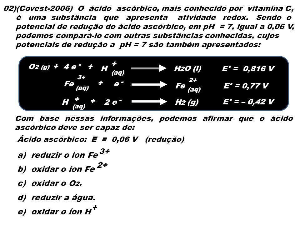 3+ a) reduzir o íon Fe 2+ b) oxidar o íon Fe c) oxidar o O2.