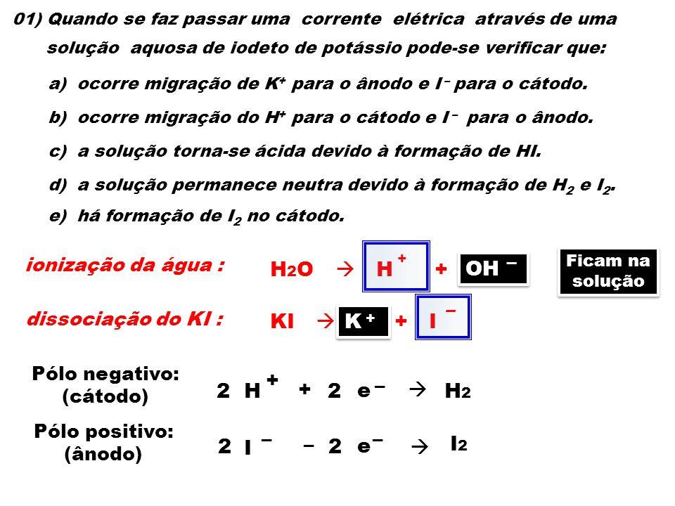 H2O  H + OH OH KI  K + I K + – 2 H + 2 e  H2 – – 2 I – 2 e  I2 – –