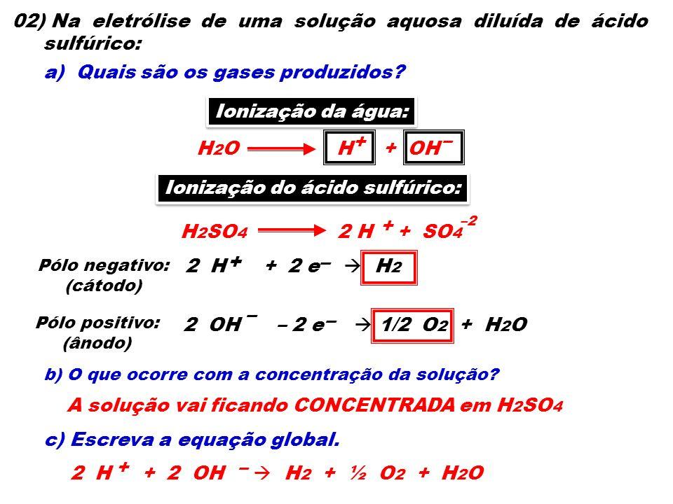 + – – – 02) Na eletrólise de uma solução aquosa diluída de ácido