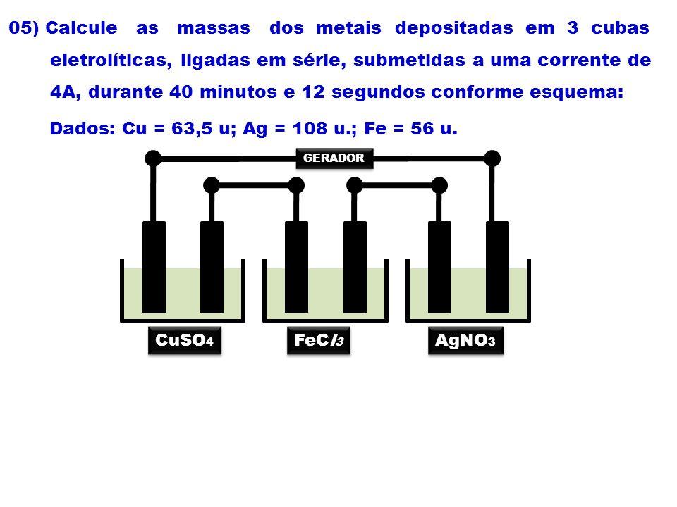 05) Calcule as massas dos metais depositadas em 3 cubas