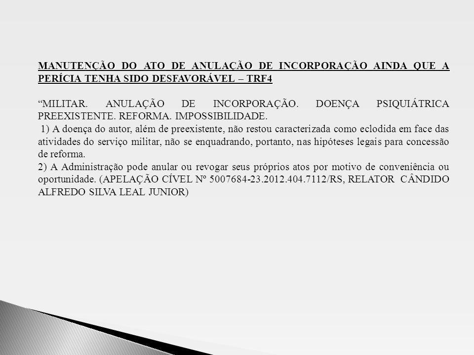 MANUTENÇÃO DO ATO DE ANULAÇÃO DE INCORPORAÇÃO AINDA QUE A PERÍCIA TENHA SIDO DESFAVORÁVEL – TRF4