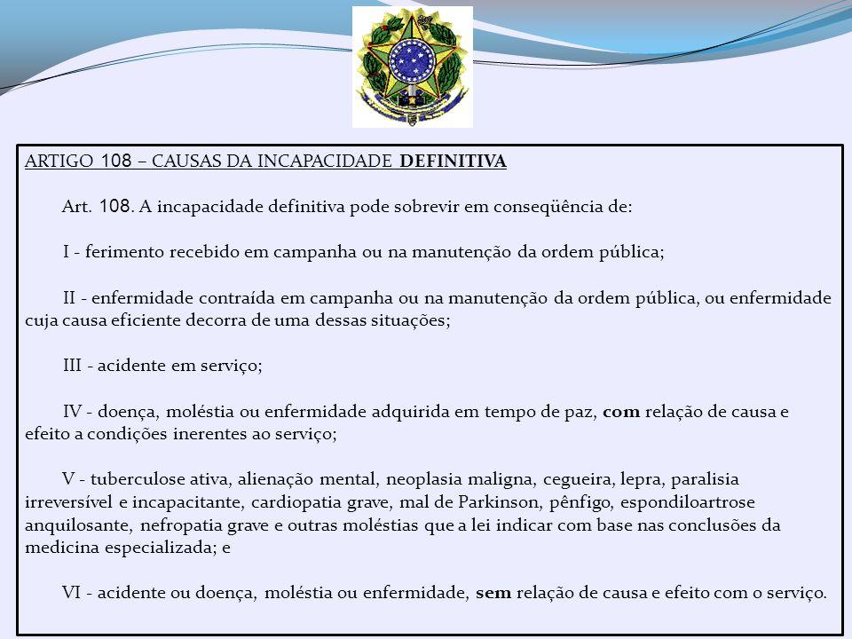 ARTIGO 108 – CAUSAS DA INCAPACIDADE DEFINITIVA