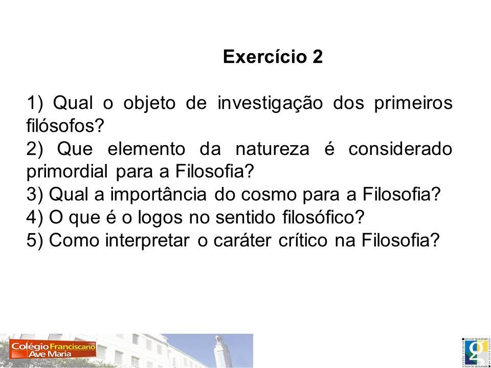1) Qual o objeto de investigação dos primeiros filósofos