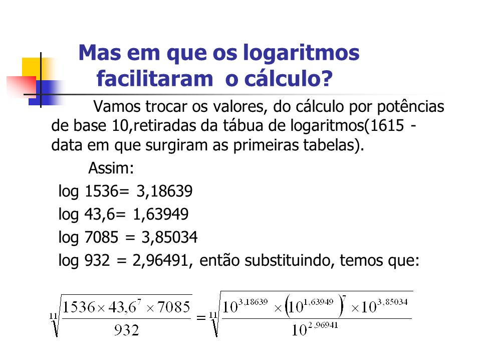 Mas em que os logaritmos facilitaram o cálculo