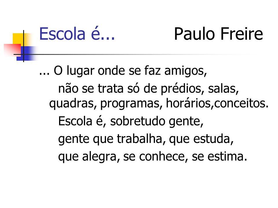 Escola é... Paulo Freire ... O lugar onde se faz amigos,