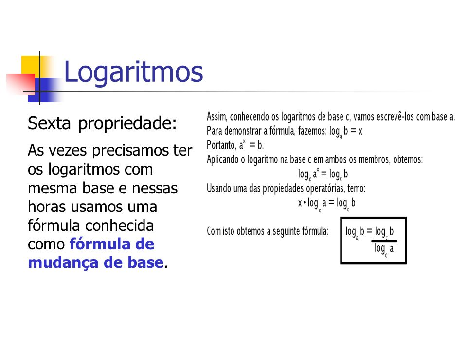 Logaritmos Sexta propriedade: