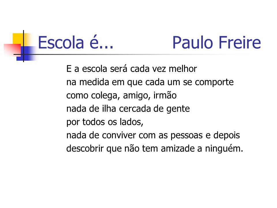 Escola é... Paulo Freire E a escola será cada vez melhor