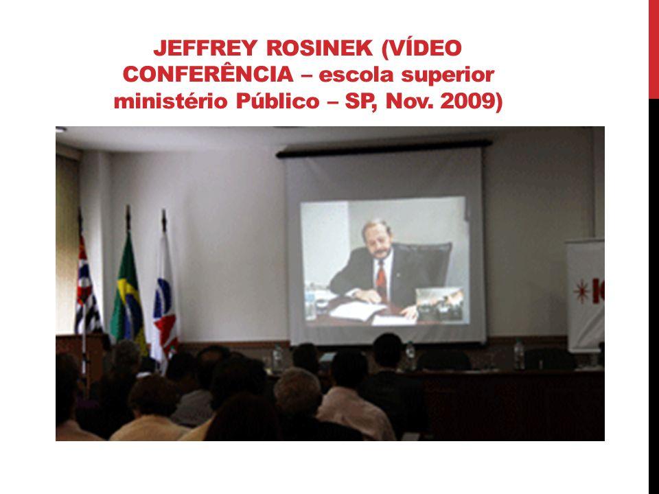 JEFFREY ROSINEK (VÍDEO CONFERÊNCIA – escola superior ministério Público – SP, Nov. 2009)