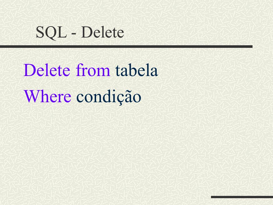 SQL - Delete Delete from tabela Where condição