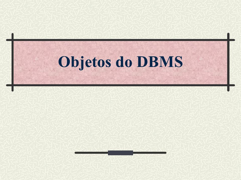 Objetos do DBMS