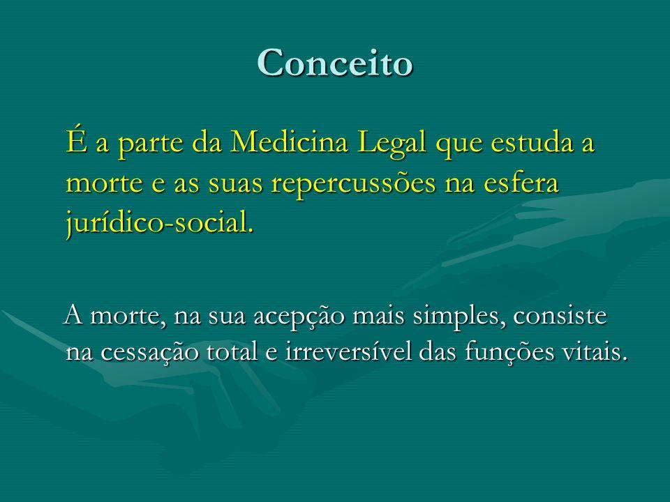 ConceitoÉ a parte da Medicina Legal que estuda a morte e as suas repercussões na esfera jurídico-social.