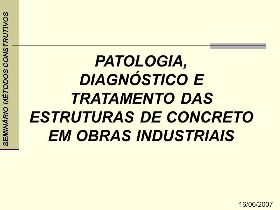 PATOLOGIA, DIAGNÓSTICO E TRATAMENTO DAS ESTRUTURAS DE CONCRETO EM OBRAS INDUSTRIAIS