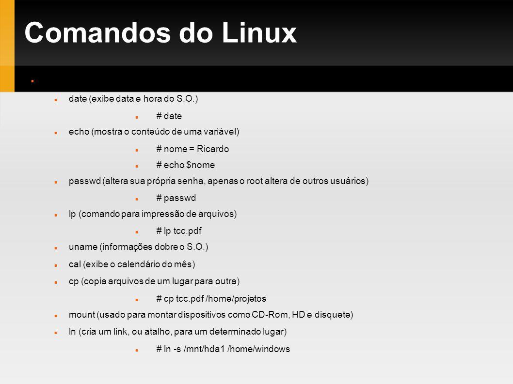Comandos do Linux Comandos diversos date (exibe data e hora do S.O.)