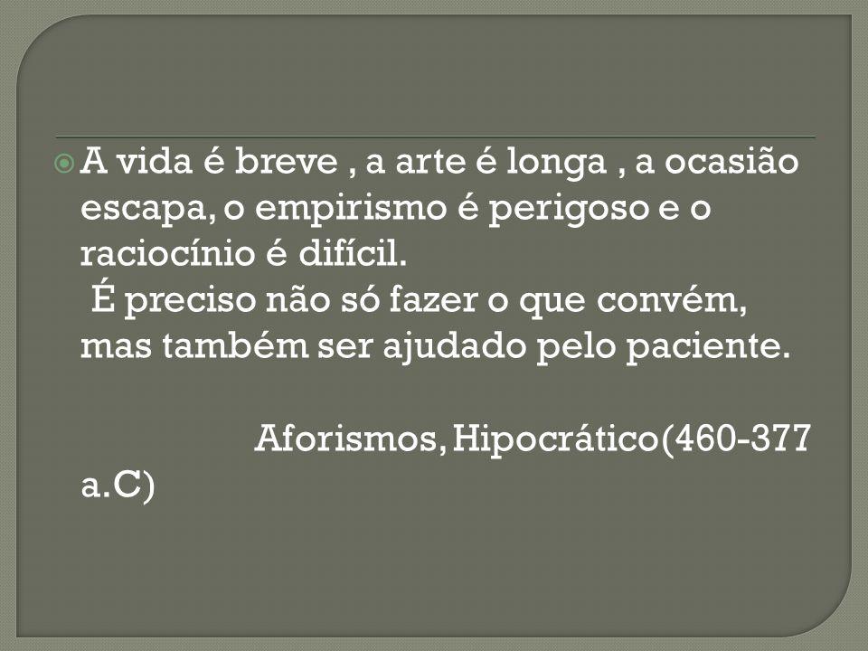 A vida é breve , a arte é longa , a ocasião escapa, o empirismo é perigoso e o raciocínio é difícil.