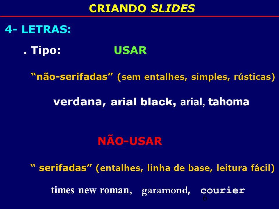 CRIANDO SLIDES 4- LETRAS: . Tipo: USAR. não-serifadas (sem entalhes, simples, rústicas)