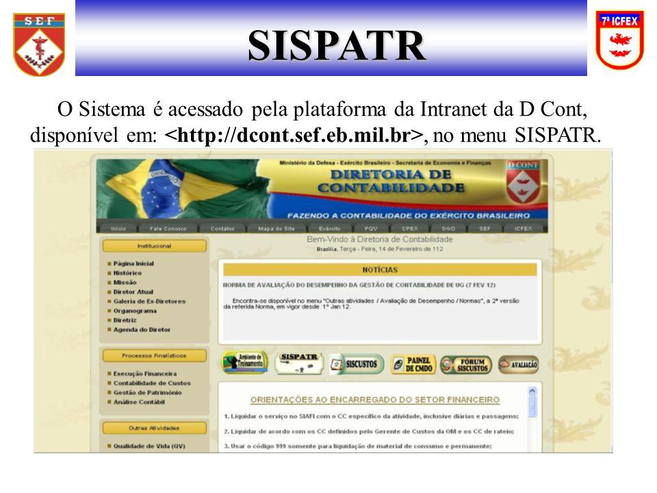 SISPATR O Sistema é acessado pela plataforma da Intranet da D Cont, disponível em: <http://dcont.sef.eb.mil.br>, no menu SISPATR.