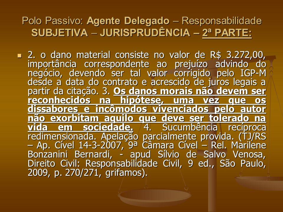 Polo Passivo: Agente Delegado – Responsabilidade SUBJETIVA – JURISPRUDÊNCIA – 2ª PARTE: