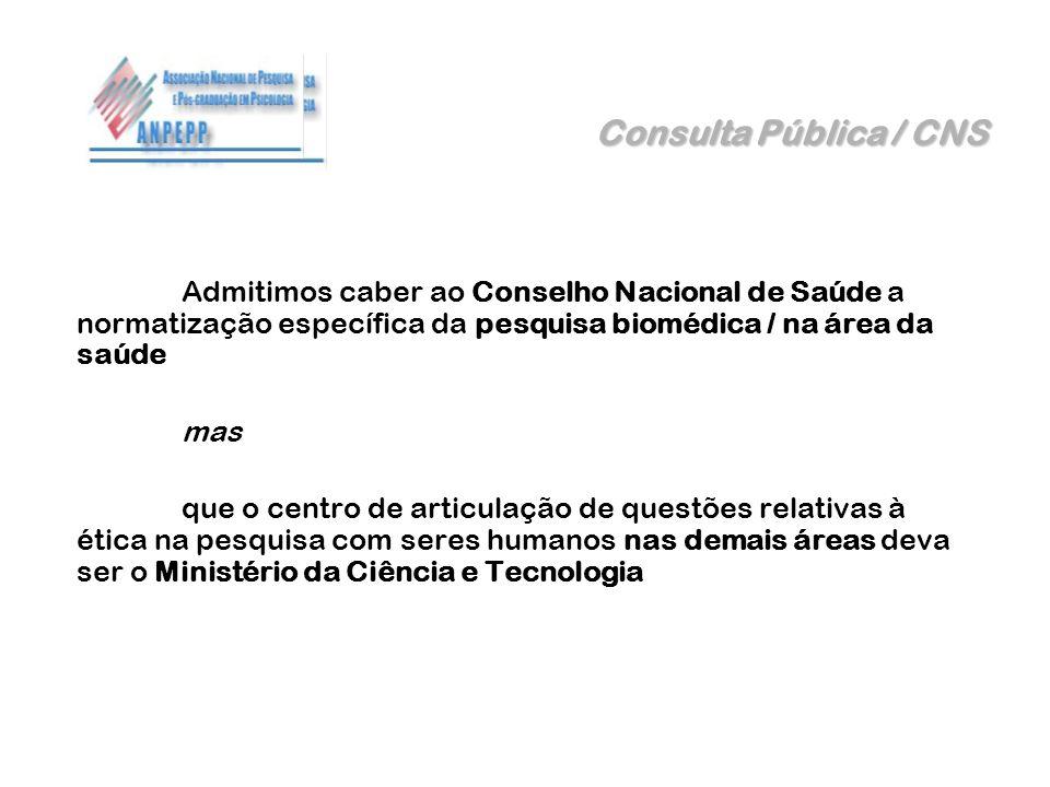 Consulta Pública / CNS Admitimos caber ao Conselho Nacional de Saúde a normatização específica da pesquisa biomédica / na área da saúde.