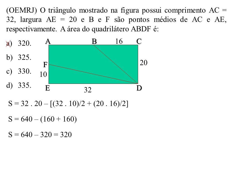 (OEMRJ) O triângulo mostrado na figura possui comprimento AC = 32, largura AE = 20 e B e F são pontos médios de AC e AE, respectivamente. A área do quadrilátero ABDF é: