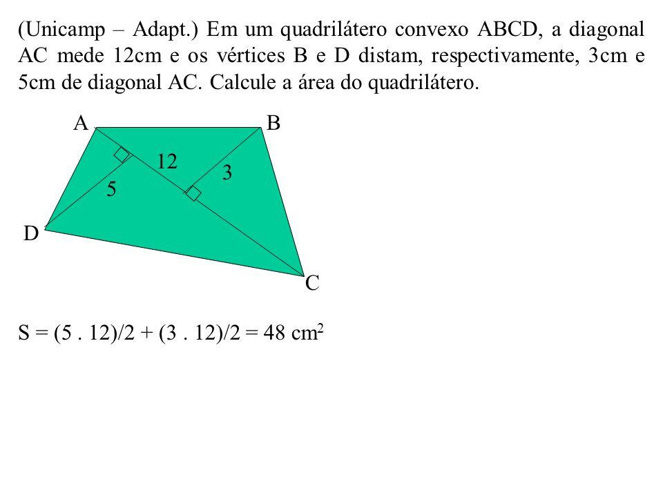 (Unicamp – Adapt.) Em um quadrilátero convexo ABCD, a diagonal AC mede 12cm e os vértices B e D distam, respectivamente, 3cm e 5cm de diagonal AC. Calcule a área do quadrilátero.