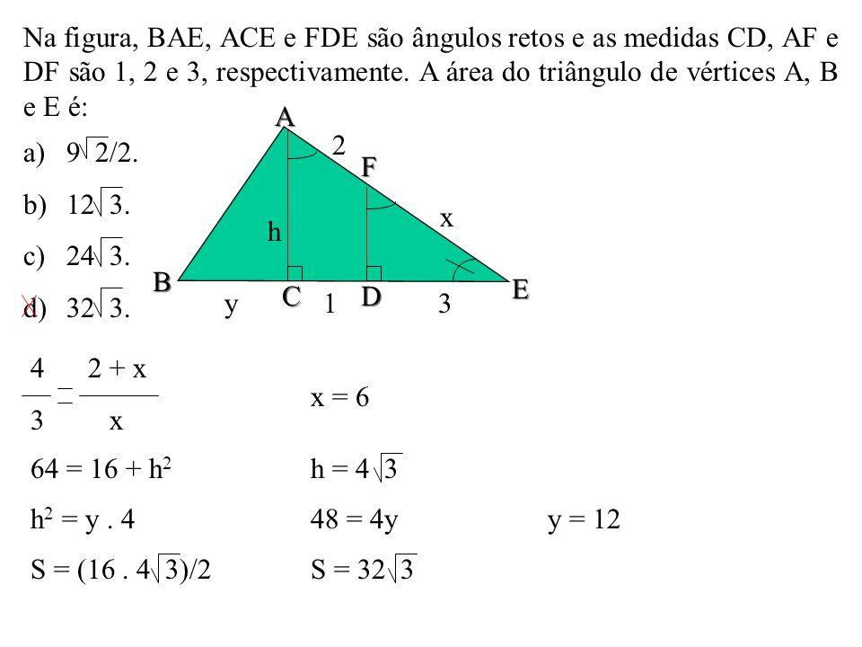 Na figura, BAE, ACE e FDE são ângulos retos e as medidas CD, AF e DF são 1, 2 e 3, respectivamente. A área do triângulo de vértices A, B e E é:
