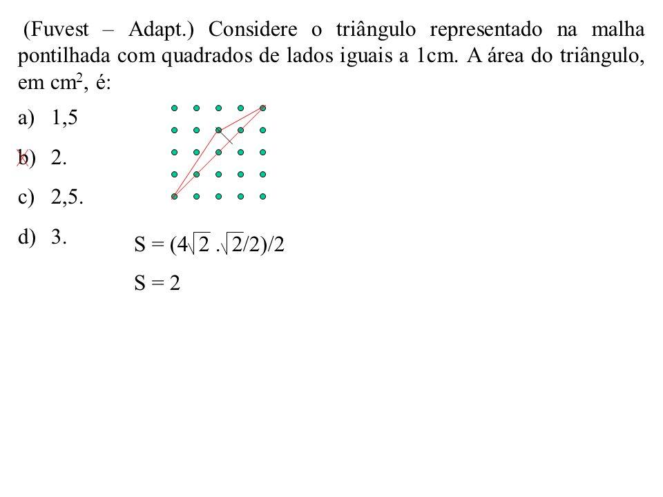 (Fuvest – Adapt.) Considere o triângulo representado na malha pontilhada com quadrados de lados iguais a 1cm. A área do triângulo, em cm2, é: