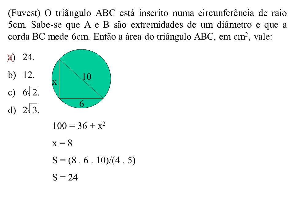 (Fuvest) O triângulo ABC está inscrito numa circunferência de raio 5cm