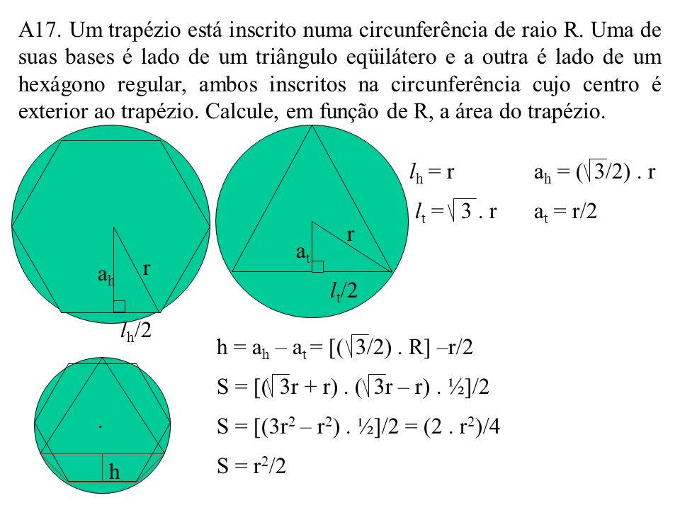 A17. Um trapézio está inscrito numa circunferência de raio R