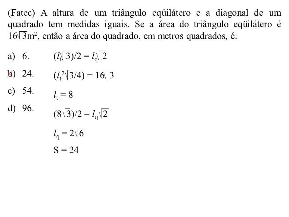 (Fatec) A altura de um triângulo eqüilátero e a diagonal de um quadrado tem medidas iguais. Se a área do triângulo eqüilátero é 16 3m2, então a área do quadrado, em metros quadrados, é: