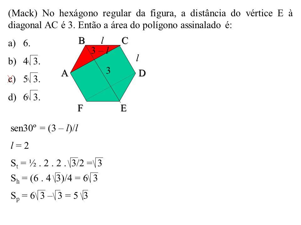(Mack) No hexágono regular da figura, a distância do vértice E à diagonal AC é 3. Então a área do polígono assinalado é: