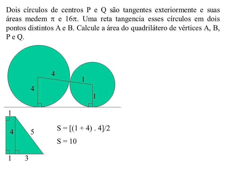 Dois círculos de centros P e Q são tangentes exteriormente e suas áreas medem  e 16. Uma reta tangencia esses círculos em dois pontos distintos A e B. Calcule a área do quadrilátero de vértices A, B, P e Q.